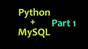MySQL Database with Python Tutorial Part 1 - Intro - YouTube