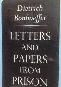 letters and papers from prison by dietrich bonhoeffer With bonhoeffer letters and papers from prison