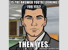 Is the answer you're looking for yes? Then, yes Archer