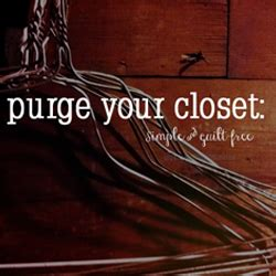 Closet Guilt by Purge Your Closet Simple And Guilt Free
