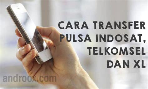 transfer pulsa indosat telkomsel  xl androox