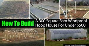 Building A 300 Square Foot Hoop Greenhouse For Under 500 ...