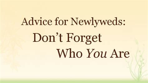 advice  newlyweds dont forget    blog