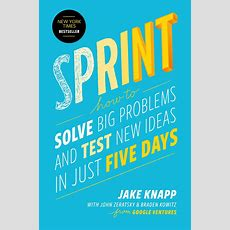 Sprint  Book By Jake Knapp, John Zeratsky, Braden Kowitz  Official Publisher Page Simon
