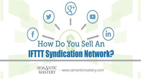 How Do You Sell An Ifttt Syndication Network? Semantic