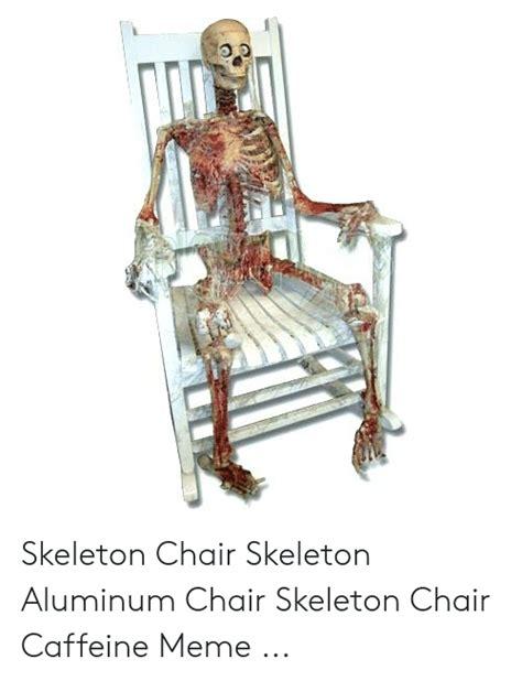 foto de 25+ Best Memes About Skeleton Chair Skeleton Chair Memes