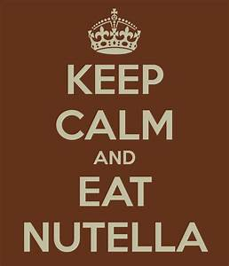 KEEP CALM AND EAT NUTELLA Poster | mm | Keep Calm-o-Matic