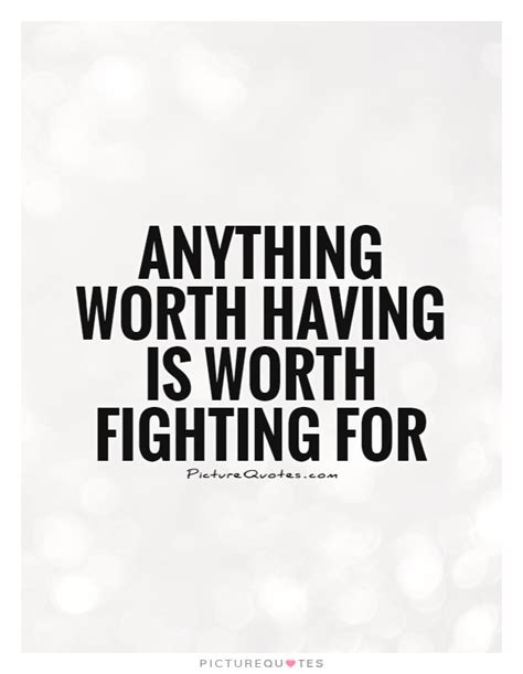 Your Worth Fighting For Quotes