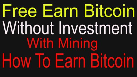 how to earn bitcoin without mining free earn bitcoin without investment with mining how to