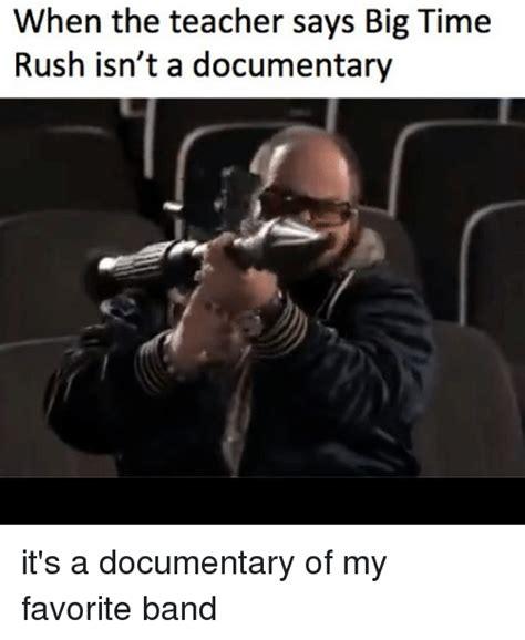 Meme Documentary - when the teacher says big time rush isn t a documentary it s a documentary of my favorite band