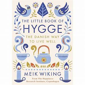 The Little Book Of Hygge  The Danish Way To Live Well By