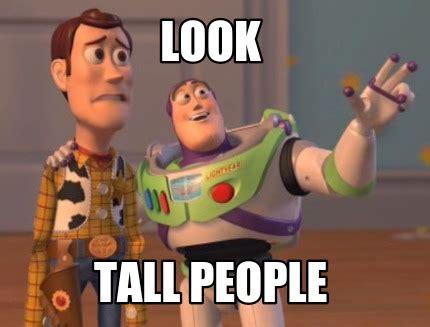 Tall People Memes - meme creator look tall people meme generator at memecreator org