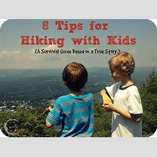 8 Tips For Hiking With Kids (a Survival Guide Based On A True Story