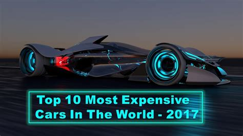 Most Expensive Racing Car by Top 10 Most Expensive Cars In The World 2017