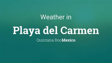 weather  playa del carmen quintana roo mexico