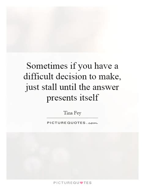 Difficult Decision To Make by Stall Quotes Stall Sayings Stall Picture Quotes
