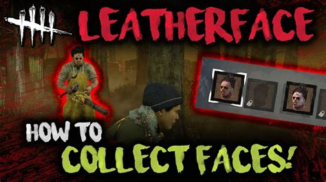 colllect faces leatherface dead  daylight