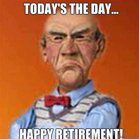 Retirement Memes - today s the day happy retirement walter memes quickmeme