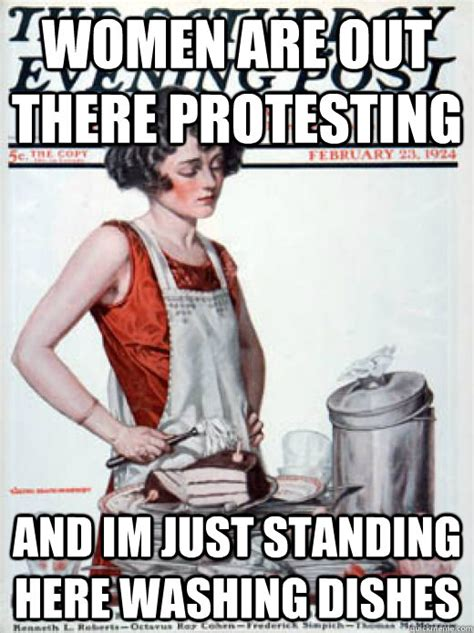 Washing Dishes Meme - women are out there protesting and im just standing here washing dishes woman on chores