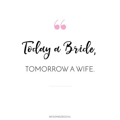 wedding quote  love today  bride tommorow  wife