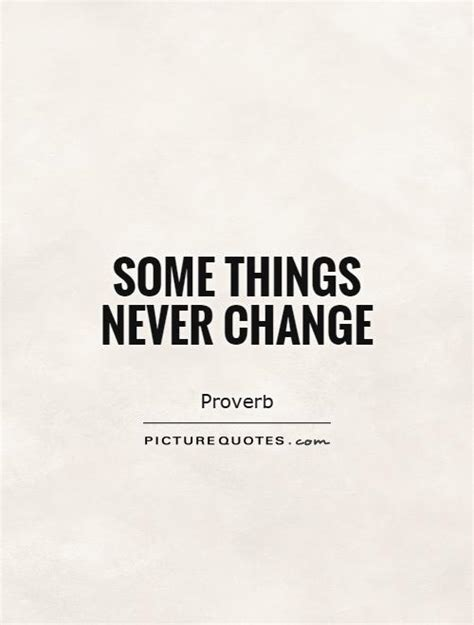 Some Things Will Never Change Quotes