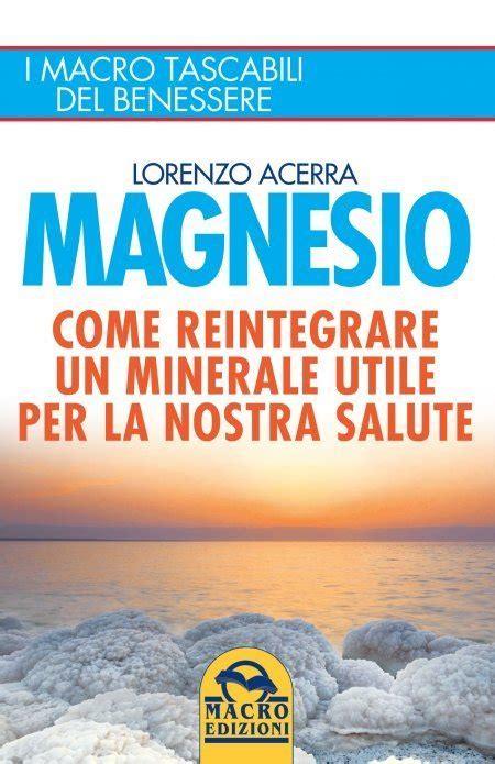 Magnesio Supremo Dosi by Cloruro Di Magnesio Benefici Dosi E Controindicazioni