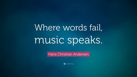 """Hans Christian Andersen Quote: """"Where words fail, music ..."""