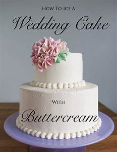how to ice a wedding cake with buttercream tutorial With how to decorate a wedding cake