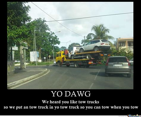 Towing Memes - yo dawg tow truck by yodawg99 meme center