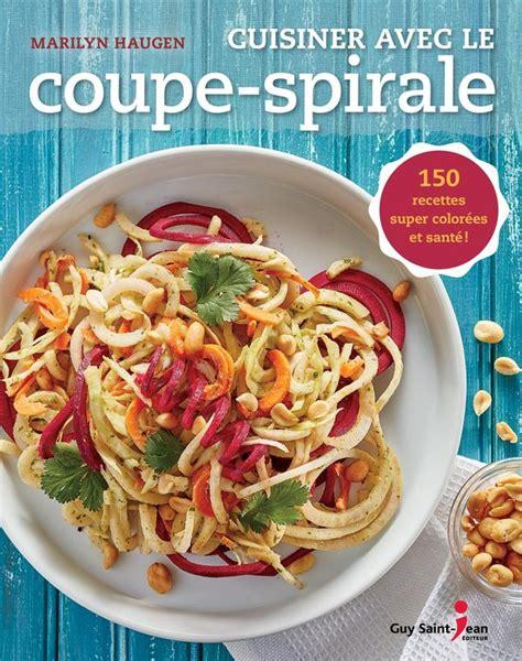 Cuisiner Avec Les Restes Livre by Cuisiner Avec Le Coupe Spirale 150 Recettes Super