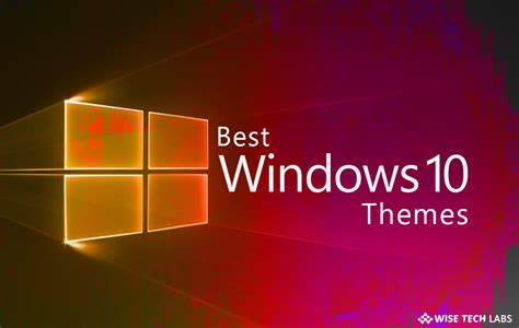 Best Theme by Top 15 Best Windows 10 Themes Of 2018 Wise Tech Labs
