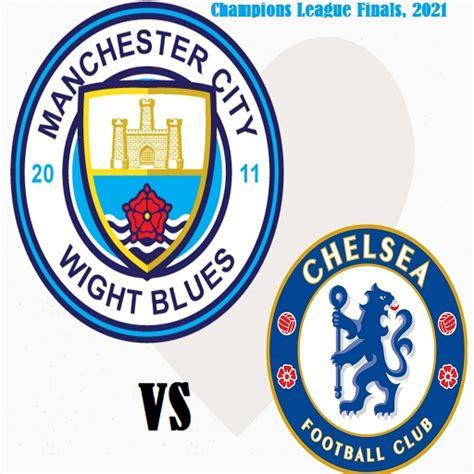 Manchester City Vs Chelsea, Champions Lig Finals 2021 ...