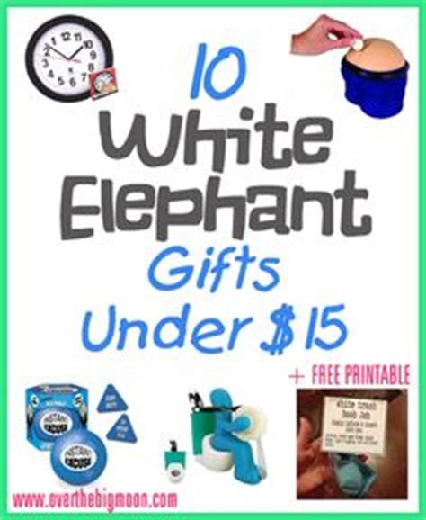 ideas for 10 dollar exchange gift 10 white elephant gifts fifteen dollars a free printable for a last minute white