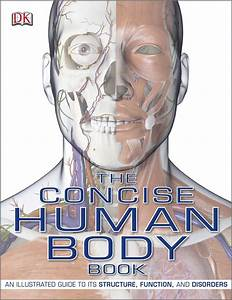The Concise Human Body Book  An Illustrated Guide To Its