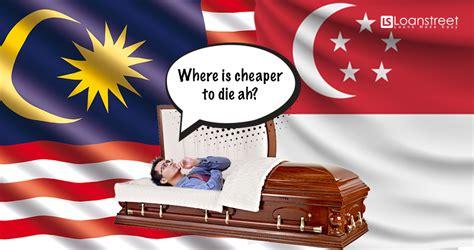 malaysia  singapore  expensive    die