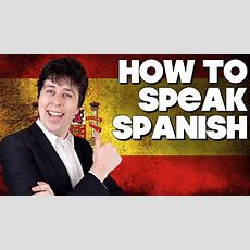 How To Speak Spanish, Without Knowing How!! Youtube