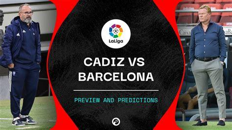 Cadiz vs Barcelona live stream, predictions & team news ...