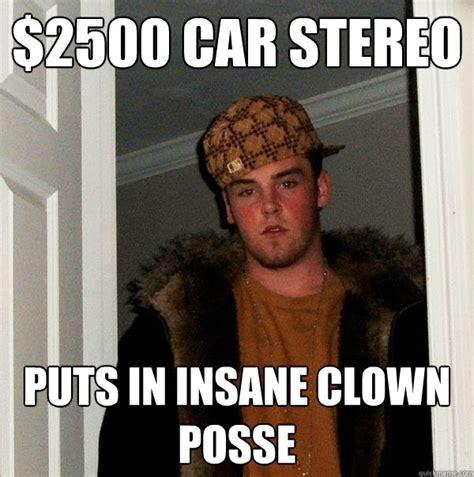 Insane Clown Posse Memes - 2500 car stereo puts in insane clown posse scumbag steve quickmeme