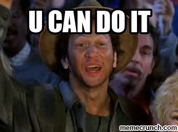 You Can Do It Meme - u can do it