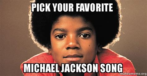 Song Name Meme - pick your favorite michael jackson song make a meme