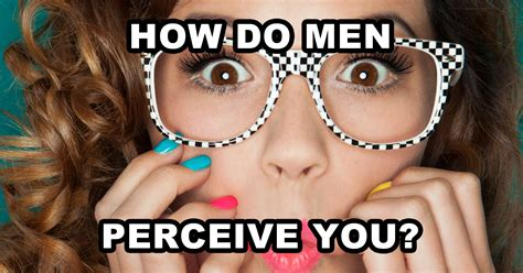 How Do Men Perceive You? Question 7  What Would You