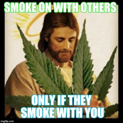 Weed Smoking Meme - weed jesus imgflip