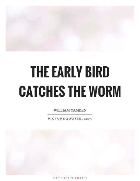 Early Bird Catches Worm Quotes