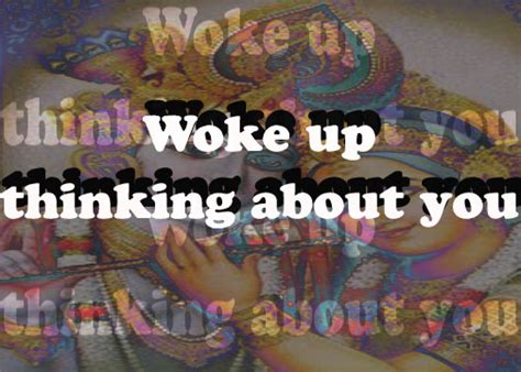 Woke Up Thinking About You Quotes