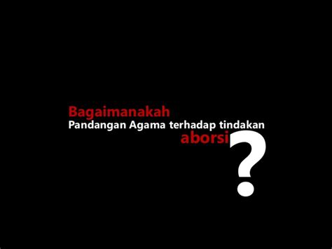 Aborsi Kandungan Jakarta Kb 2 Pandangan Agama Agama Terhadap Tindakan Praktik