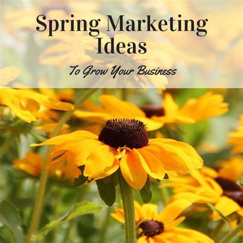 spring marketing ideas  grow  business konhaus