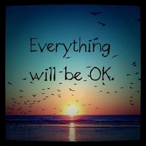 It Will Be Ok Picture Quotes