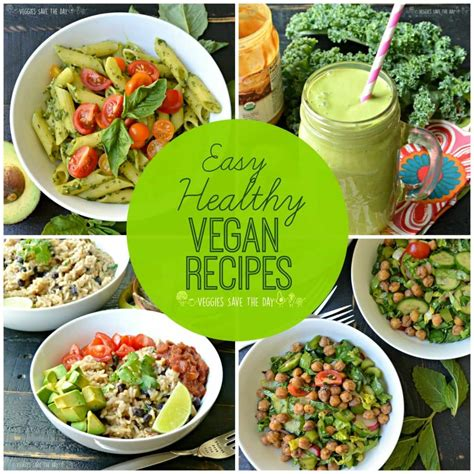 easy healthy vegan recipes veggies save the day