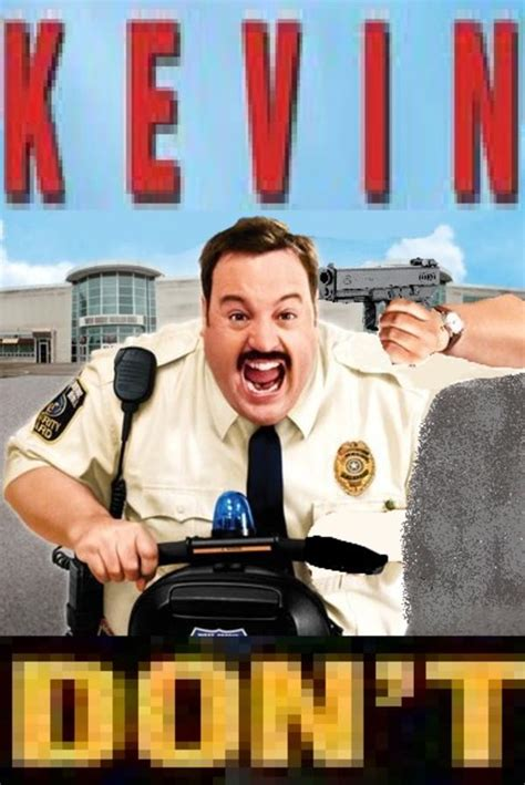 Paul Blart Mall Cop Memes - kevin don t paul blart mall cop know your meme