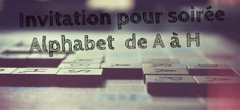 Texte D'invitation Pour Anniversaire Alphabet De A à H
